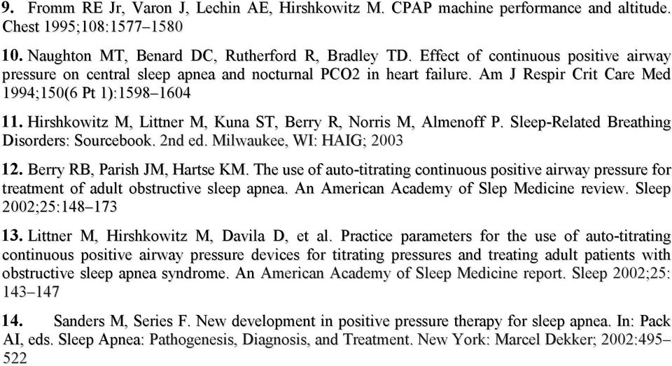 Hirshkowitz M, Littner M, Kuna ST, Berry R, Norris M, Almenoff P. Sleep-Related Breathing Disorders: Sourcebook. 2nd ed. Milwaukee, WI: HAIG; 2003 12. Berry RB, Parish JM, Hartse KM.