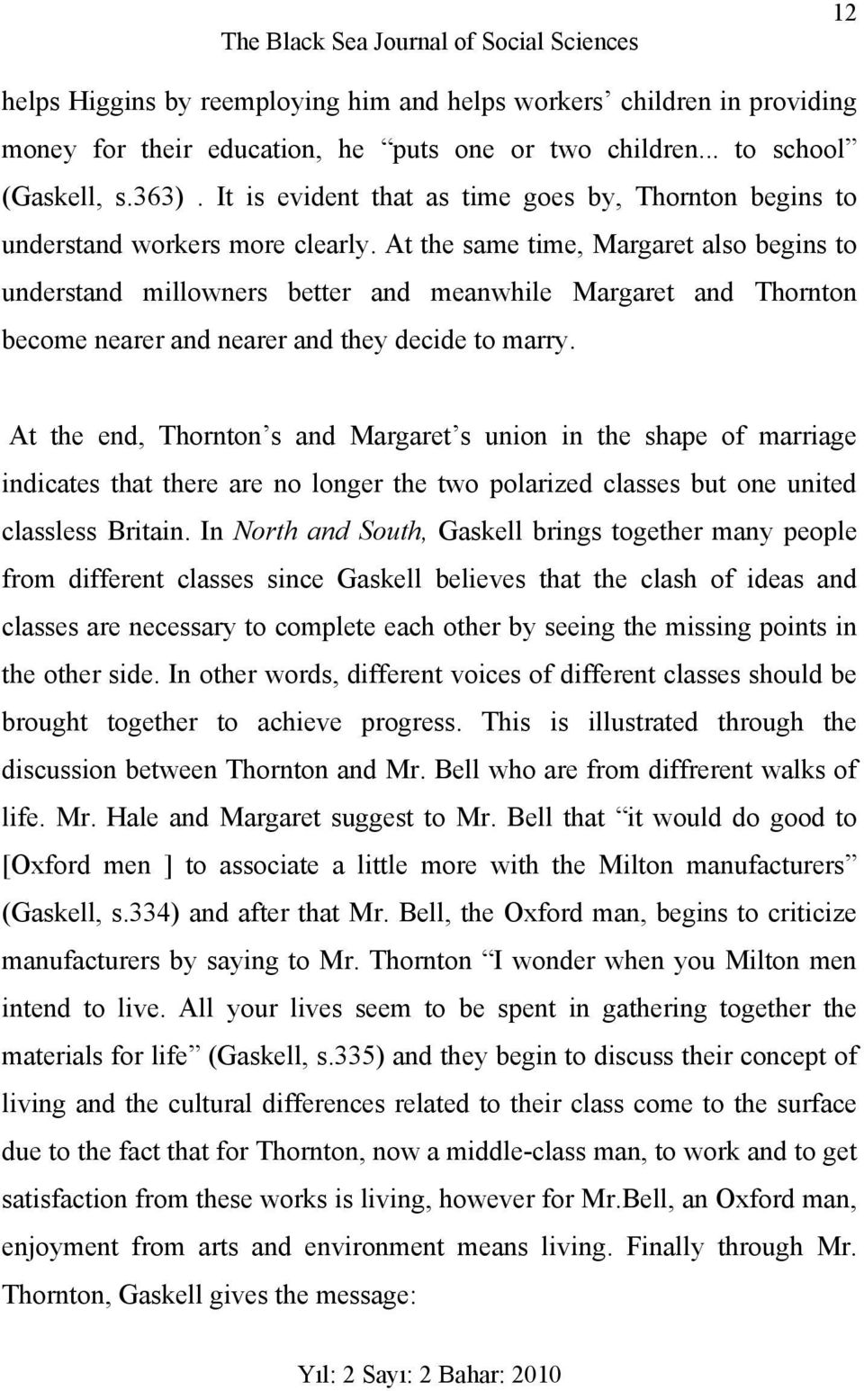 At the same time, Margaret also begins to understand millowners better and meanwhile Margaret and Thornton become nearer and nearer and they decide to marry.
