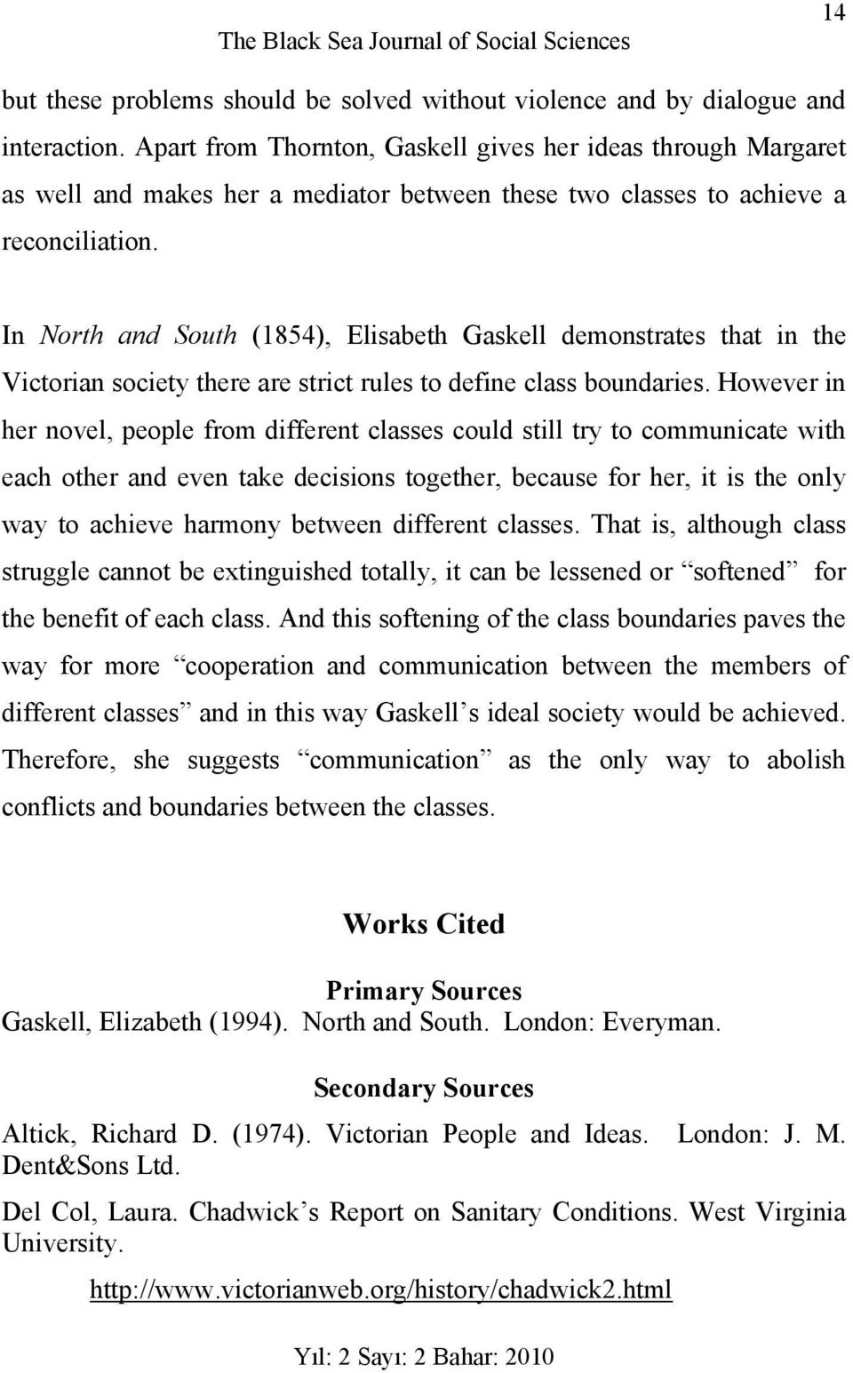 In North and South (1854), Elisabeth Gaskell demonstrates that in the Victorian society there are strict rules to define class boundaries.