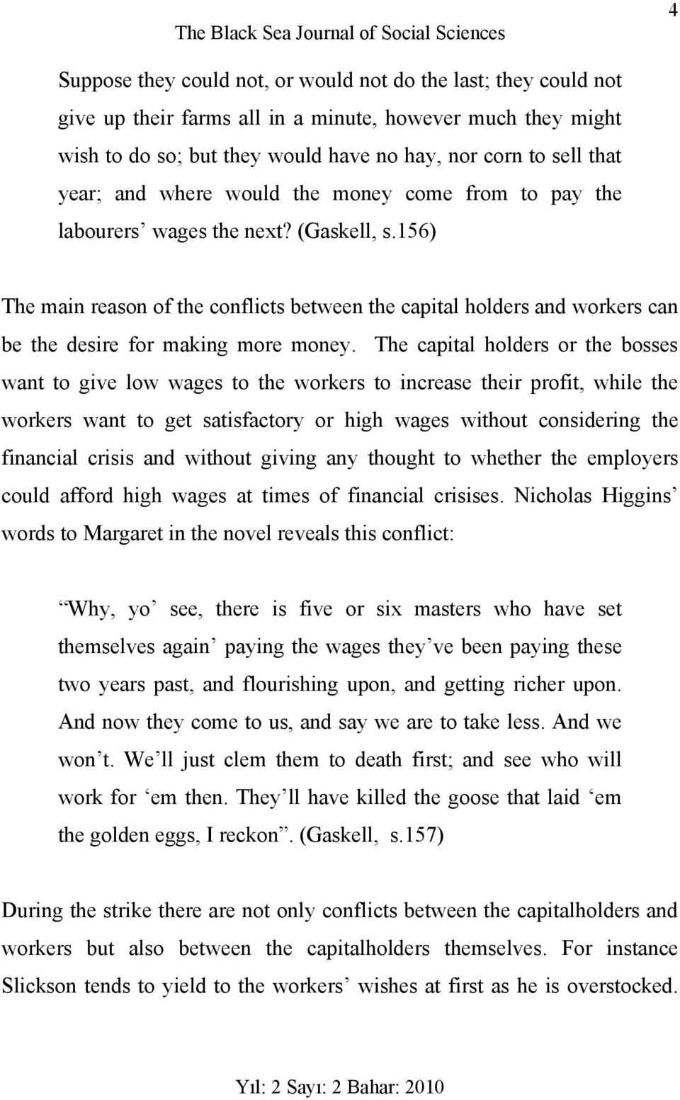 156) The main reason of the conflicts between the capital holders and workers can be the desire for making more money.
