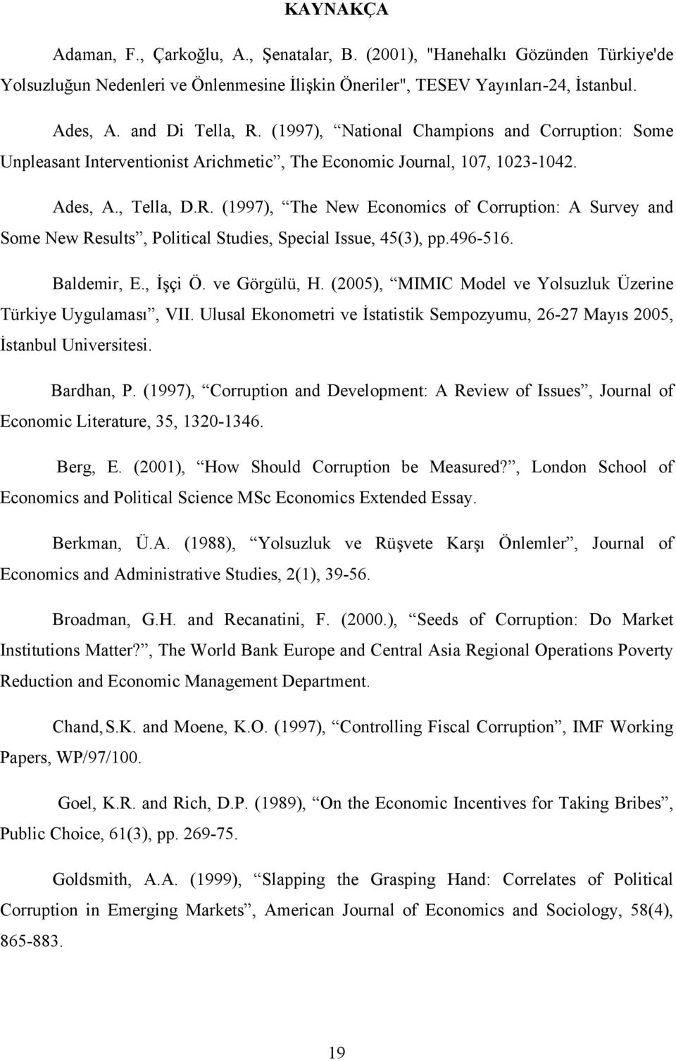(1997), The New Economics of Corruption: A Survey and Some New Results, Political Studies, Special Issue, 45(3), pp.496-516. Baldemir, E., İşçi Ö. ve Görgülü, H.