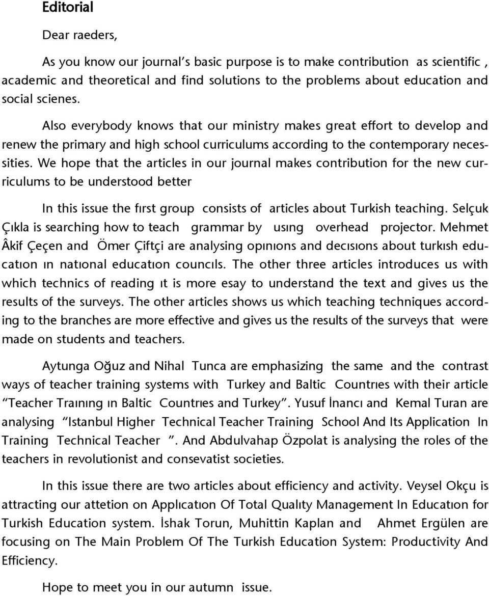 We hope that the articles in our journal makes contribution for the new curriculums to be understood better In this issue the f rst group consists of articles about Turkish teaching.