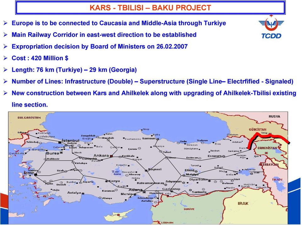 2007 Cost : 420 Million $ Length: 76 km (Turkiye) 29 km (Georgia) Number of Lines: Infrastructure (Double)