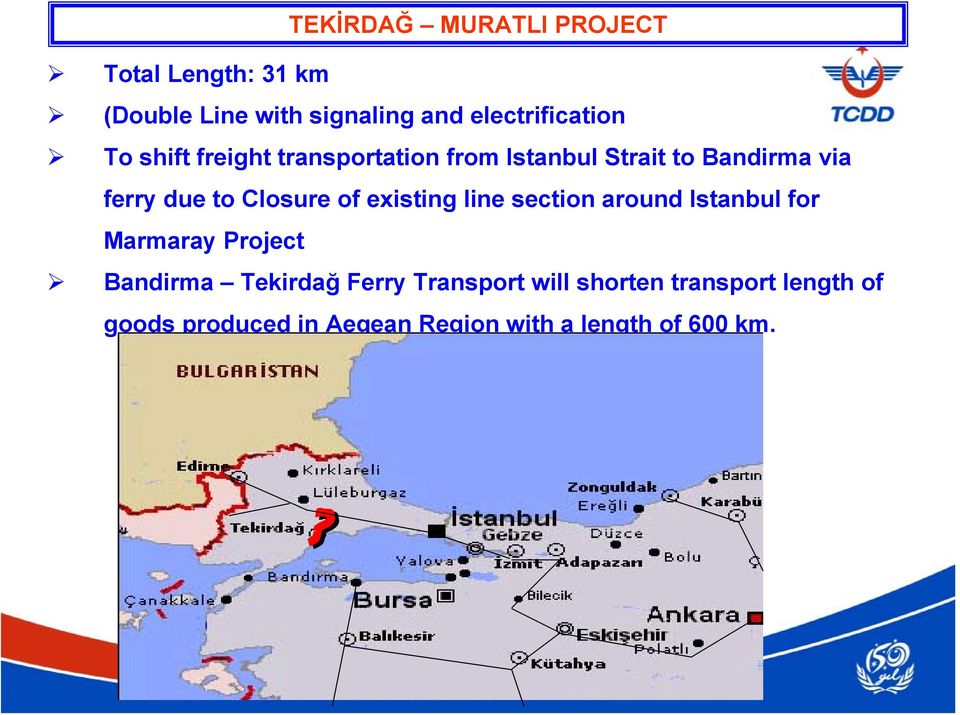 due to Closure of existing line section around Istanbul for Marmaray Project Bandirma