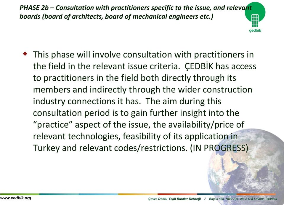 ÇEDBİK has access to practitioners in the field both directly through its members and indirectly through the wider construction industry connections it has.