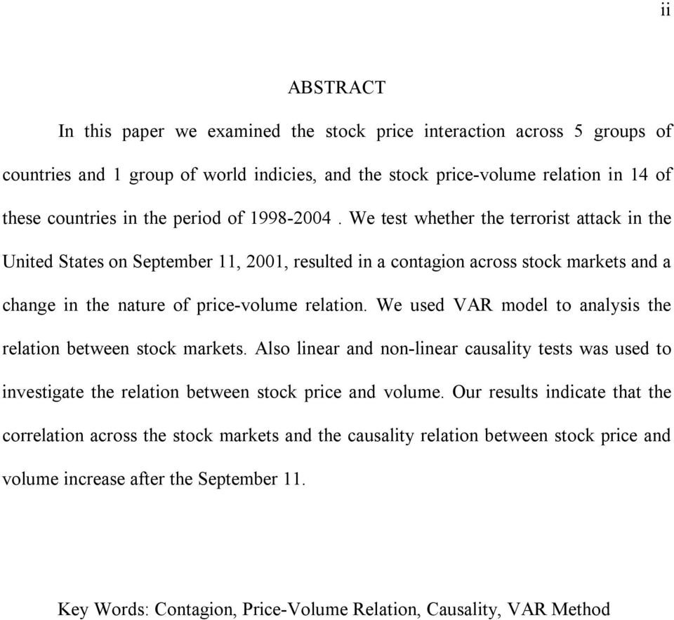 We used VAR model o analysis he relaion beween sock markes. Also linear and non-linear causaliy ess was used o invesigae he relaion beween sock price and volume.