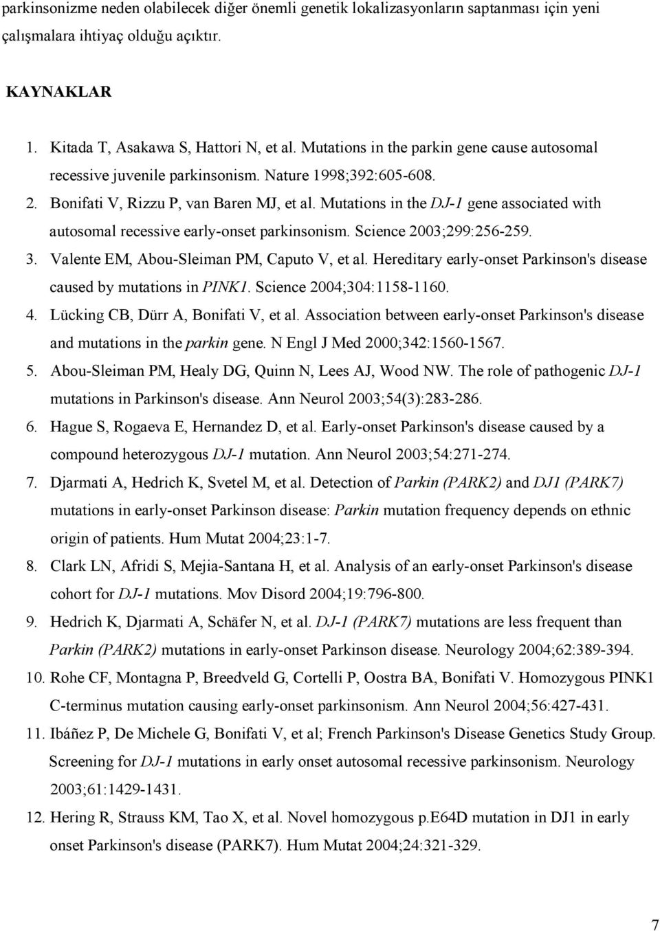 Mutations in the DJ-1 gene associated with autosomal recessive early-onset parkinsonism. Science 2003;299:256-259. 3. Valente EM, Abou-Sleiman PM, Caputo V, et al.