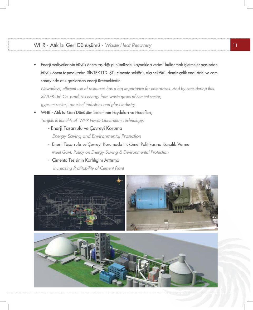And by considering this, SİNTEK Ltd. Co. produces energy from waste gases of cement sector, gypsum sector, iron-steel industries and glass industry.