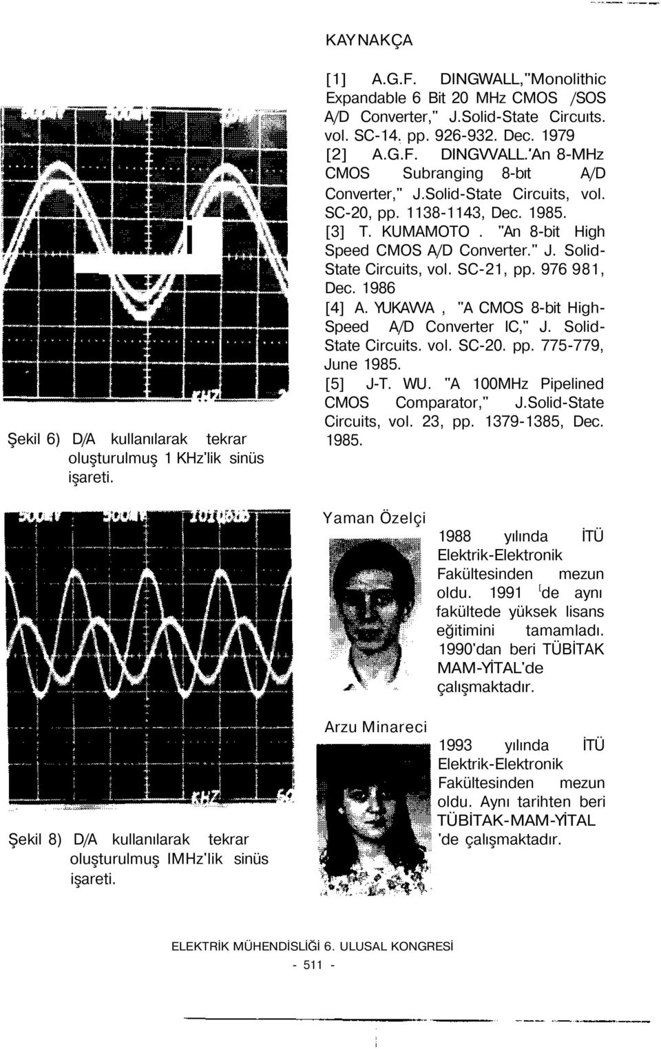 """An 8-bit High Speed CMOS A/D Converter."" J. Solid- State Circuits, vol. SC-21, pp. 976 981, Dec. 1986 [4] A. YUKAVVA, ""A CMOS 8-bit High- Speed A/D Converter IC,"" J. Solid- State Circuits. vol. SC-20."