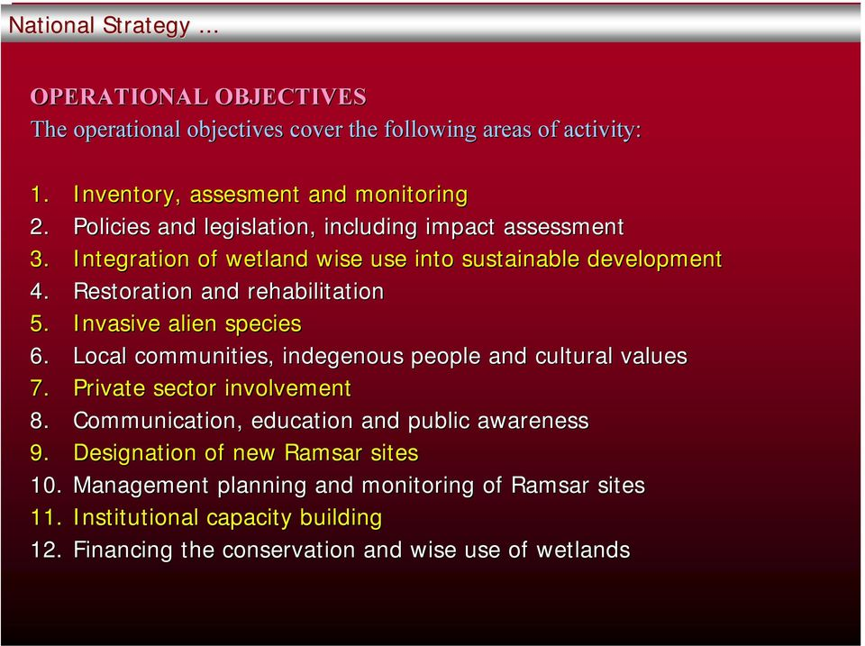 Invasive alien species 6. Local communities, indegenous people and cultural values 7. Private sector involvement 8.