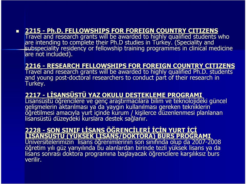 2216 - RESEARCH FELLOWSHIPS FOR FOREIGN COUNTRY CITIZENS Travel and research grants will be awarded to highly qualified Ph.D.