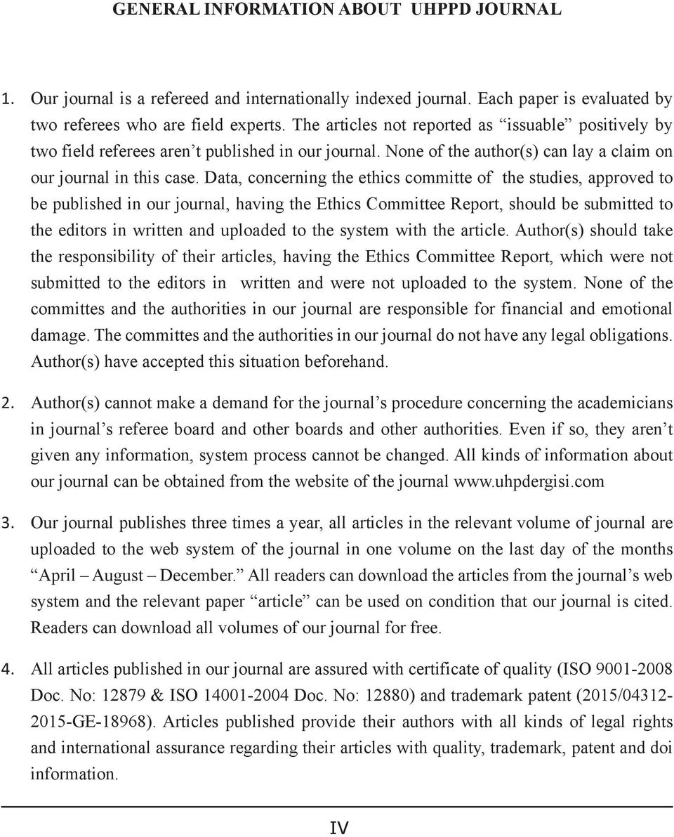 Data, concerning the ethics committe of the studies, approved to be published in our journal, having the Ethics Committee Report, should be submitted to the editors in written and uploaded to the