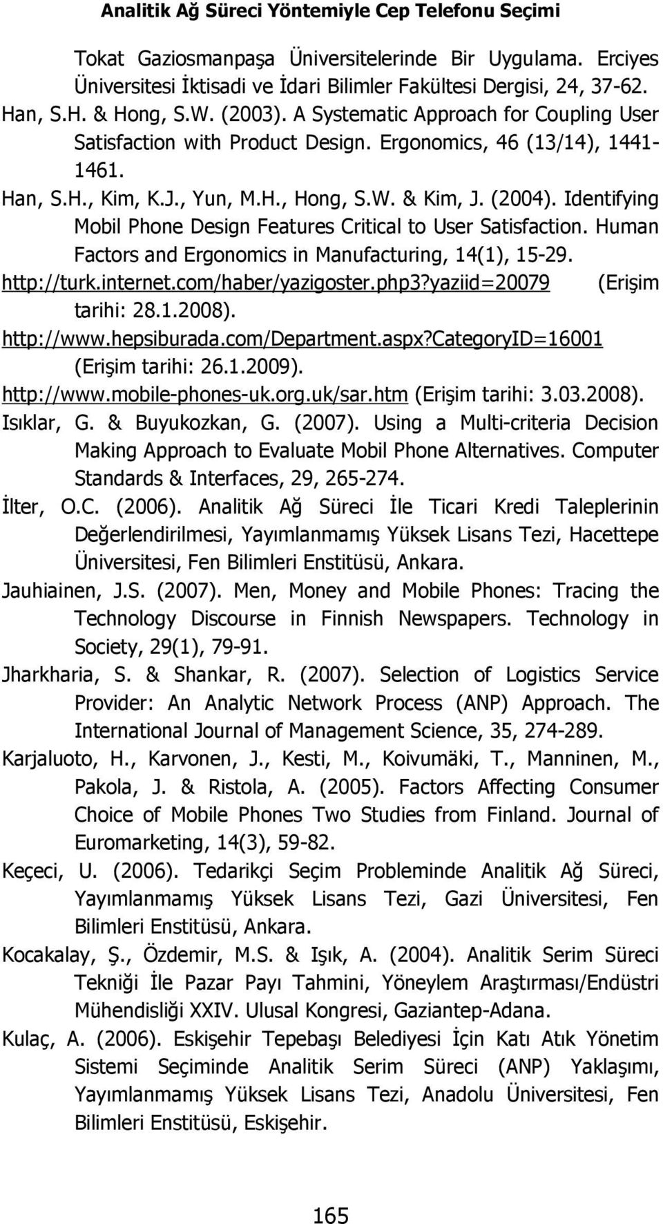 Identifying Mobil Phone Design Features Critical to User Satisfaction. Human Factors and Ergonomics in Manufacturing, 14(1), 15-29. http://turk.internet.com/haber/yazigoster.php3?