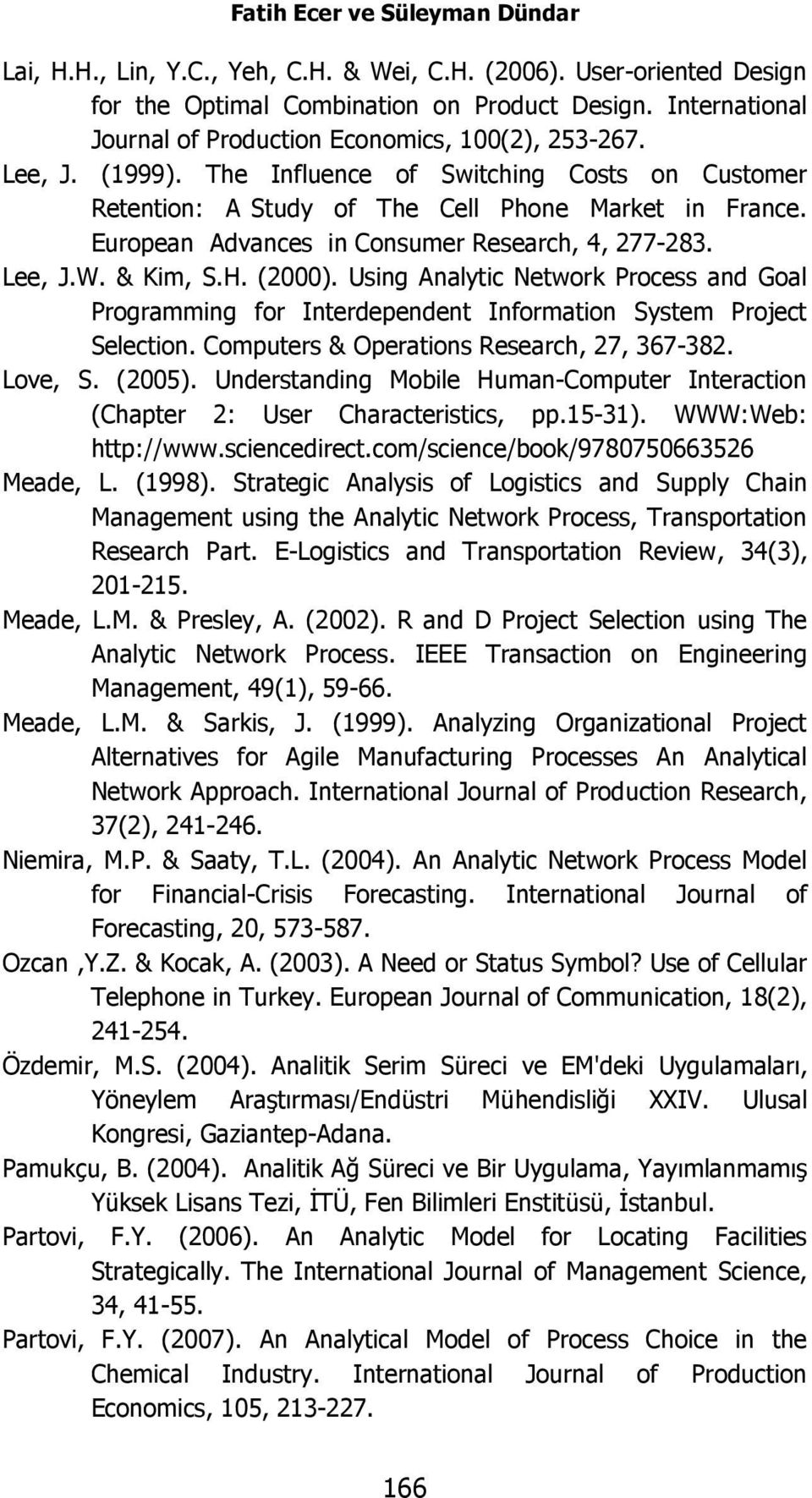 European Advances in Consumer Research, 4, 277-283. Lee, J.W. & Kim, S.H. (2000). Using Analytic Network Process and Goal Programming for Interdependent Information System Project Selection.