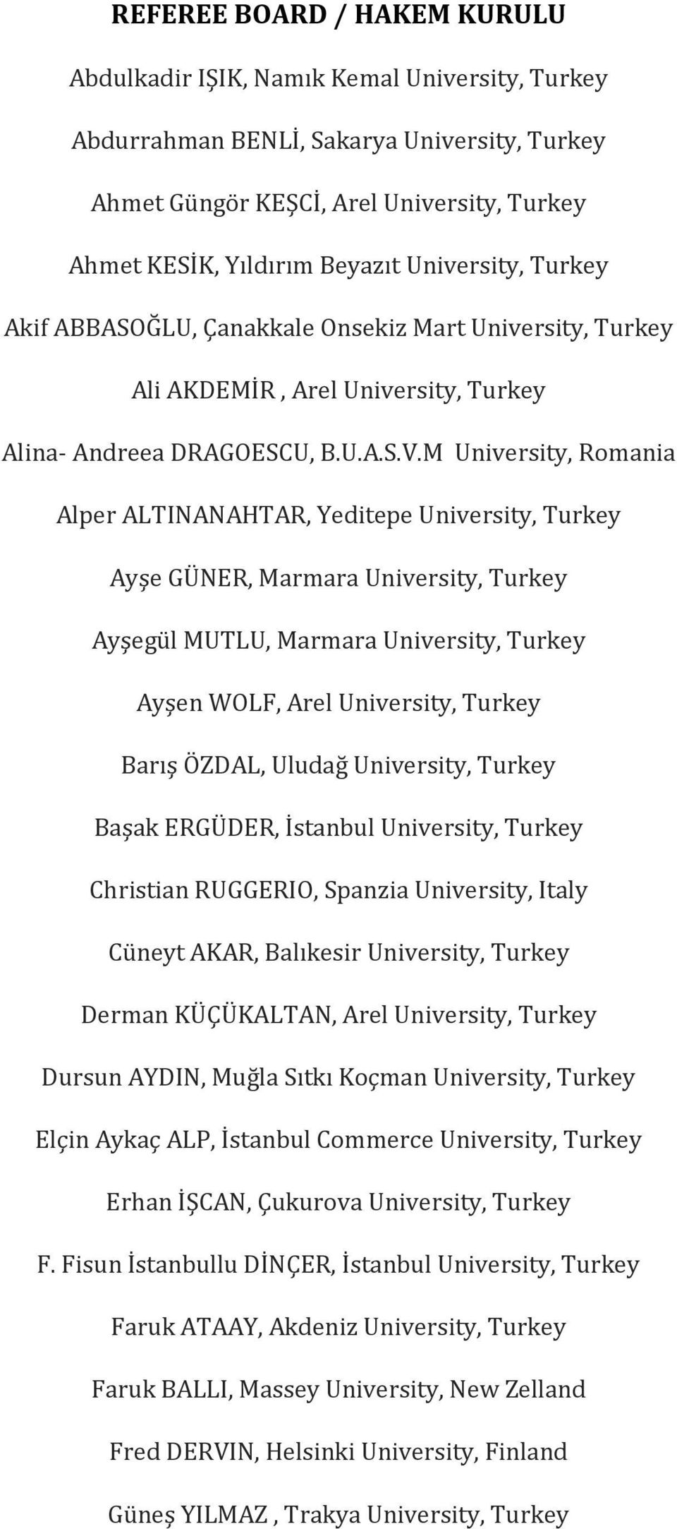 M University, Romania Alper ALTINANAHTAR, Yeditepe University, Turkey Ayşe GÜNER, Marmara University, Turkey Ayşegül MUTLU, Marmara University, Turkey Ayşen WOLF, Arel University, Turkey Barış ÖZDAL,
