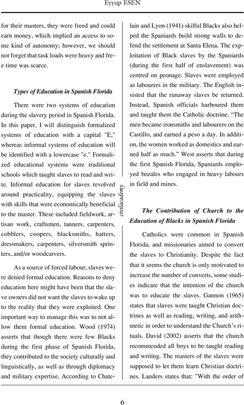 "In this paper, I will distinguish formalized systems of education with a capital ""E,"" whereas informal systems of education will be identified with a lowercase ""e."