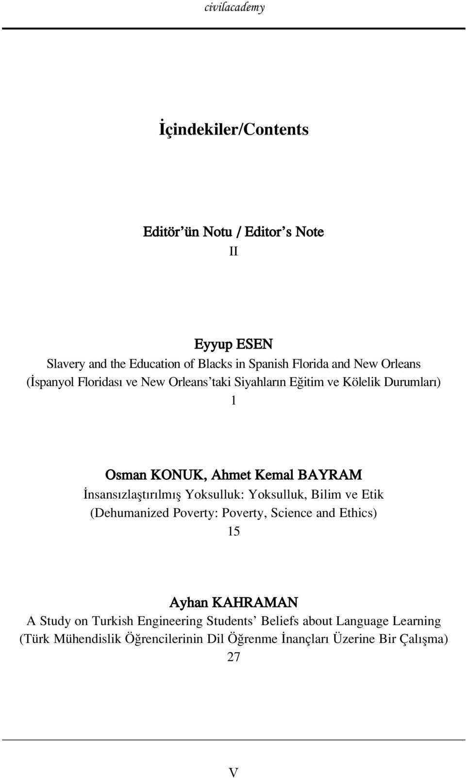 zlaflt r lm fl Yoksulluk: Yoksulluk, Bilim ve Etik (Dehumanized Poverty: Poverty, Science and Ethics) 15 Ayhan KAHRAMAN A Study on