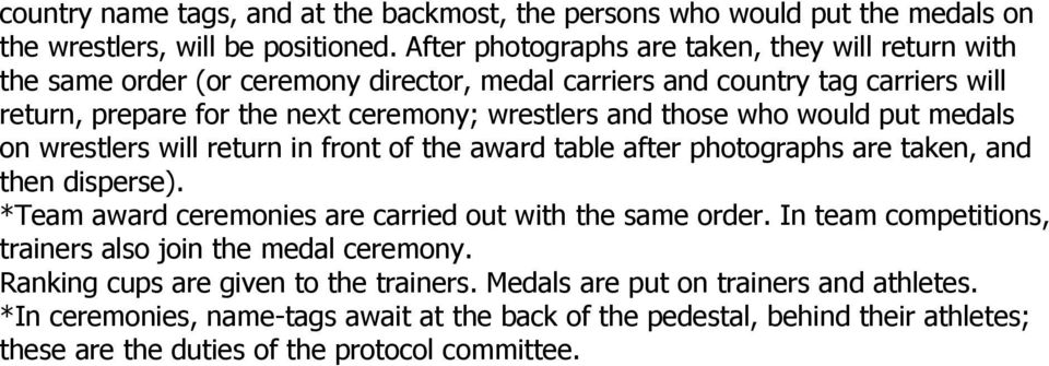 those who would put medals on wrestlers will return in front of the award table after photographs are taken, and then disperse). *Team award ceremonies are carried out with the same order.