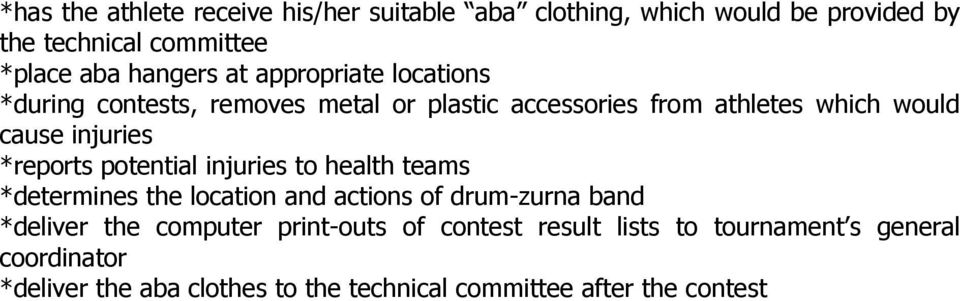 *reports potential injuries to health teams *determines the location and actions of drum-zurna band *deliver the computer