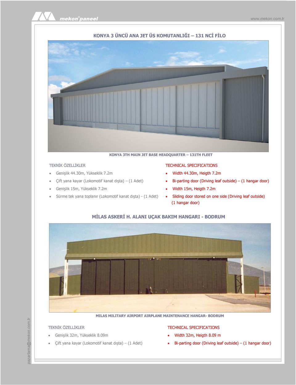 2m Bi-parting door (Driving leaf outside) (1 hangar door) Width 15m, Heigth 7.2m Sliding door stored on one side (Driving leaf outside) (1 hangar door) MİLAS ASKERİ H.
