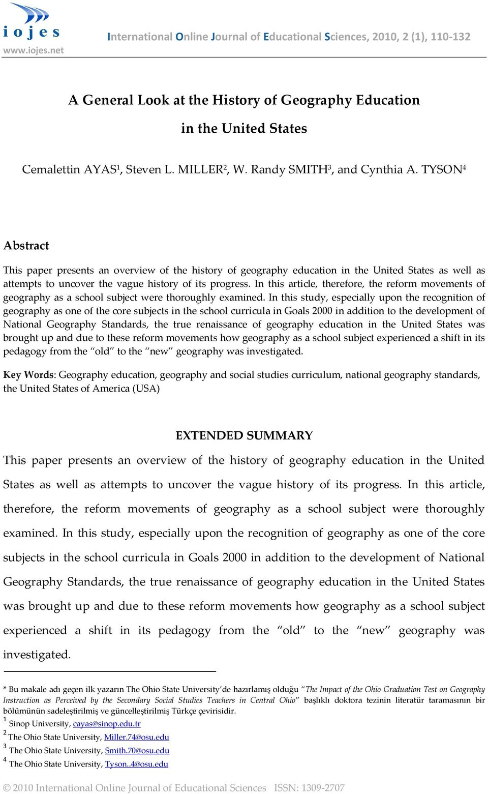 TYSON 4 Abstract This paper presents an overview of the history of geography education in the United States as well as attempts to uncover the vague history of its progress.