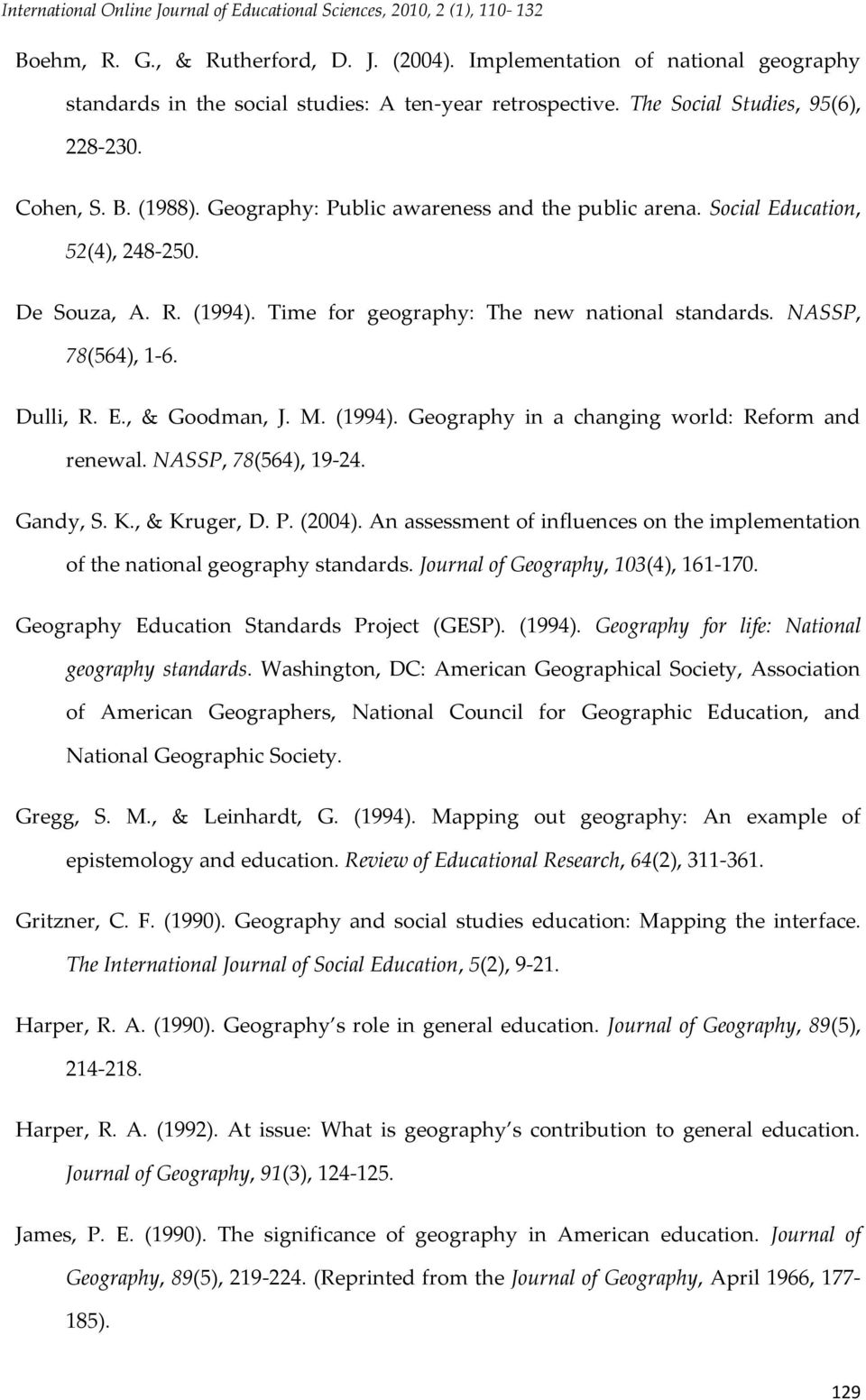 Geography: Public awareness and the public arena. Social Education, 52(4), 248-250. De Souza, A. R. (1994). Time for geography: The new national standards. NASSP, 78(564), 1-6. Dulli, R. E., & Goodman, J.