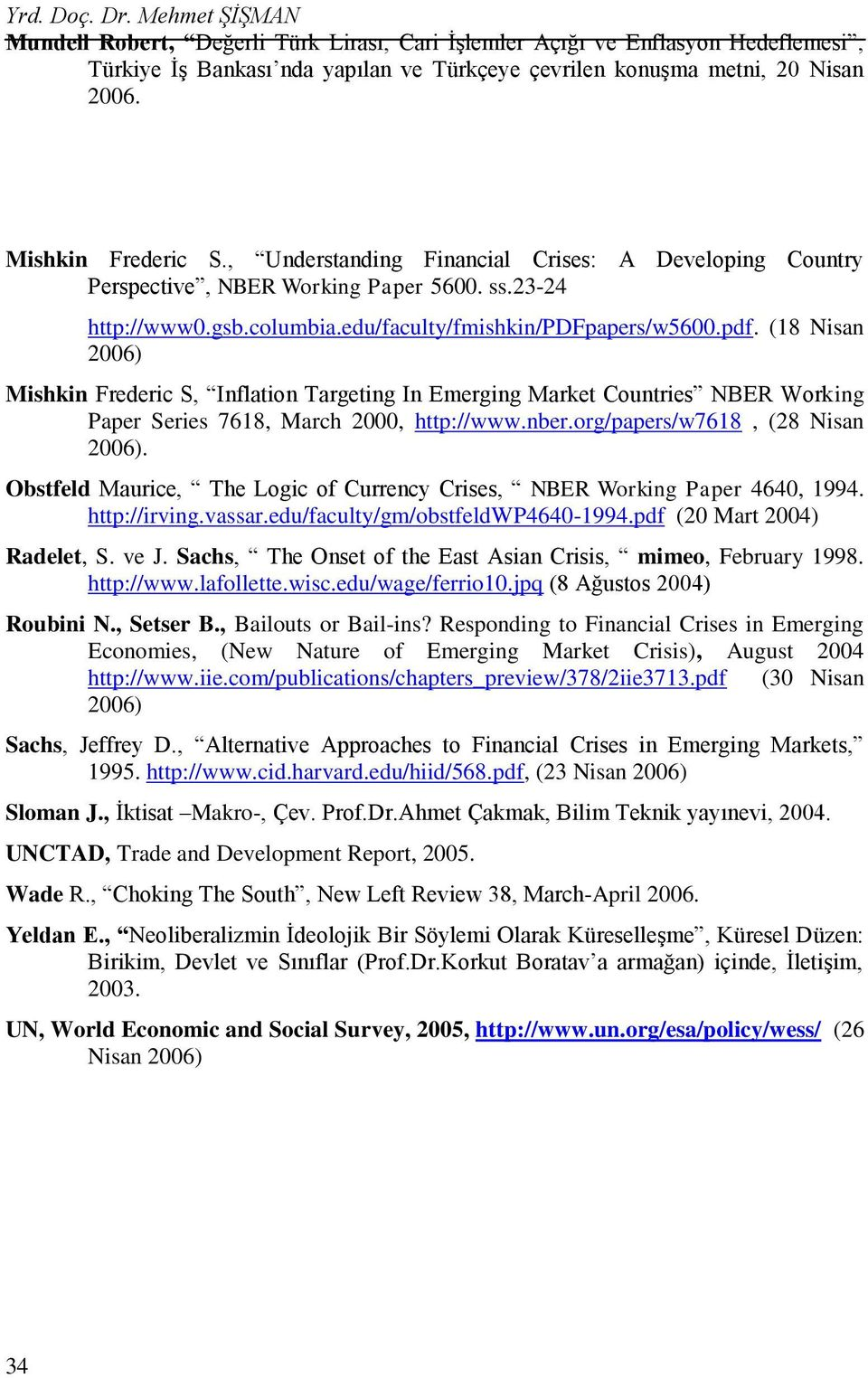 apers/w5600.pdf. (18 Nisan 2006) Mishkin Frederic S, Inflation Targeting In Emerging Market Countries NBER Working Paper Series 7618, March 2000, http://www.nber.org/papers/w7618, (28 Nisan 2006).