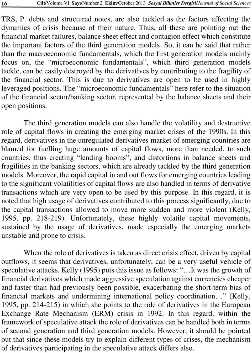 Thus, all these are pointing out the financial market failures, balance sheet effect and contagion effect which constitute the important factors of the third generation models.