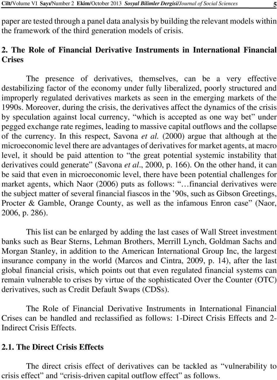The Role of Financial Derivative Instruments in International Financial Crises The presence of derivatives, themselves, can be a very effective destabilizing factor of the economy under fully