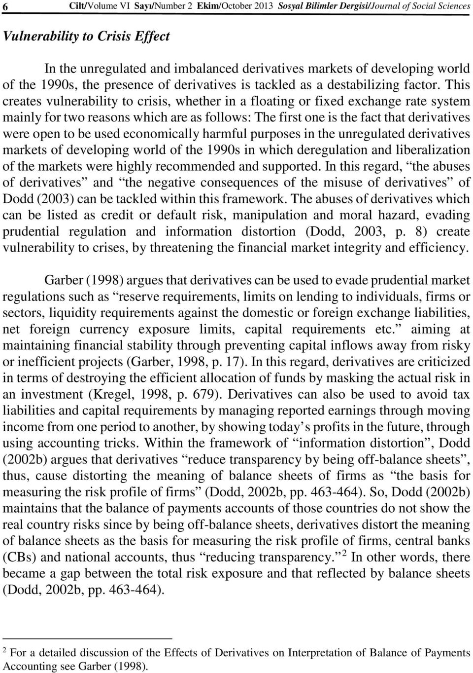 This creates vulnerability to crisis, whether in a floating or fixed exchange rate system mainly for two reasons which are as follows: The first one is the fact that derivatives were open to be used