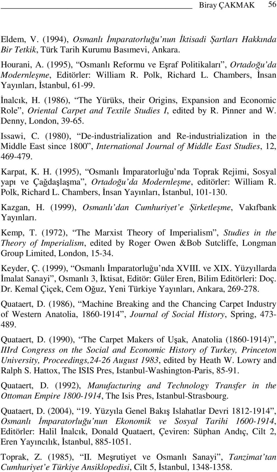 (1986), The Yürüks, their Origins, Expansion and Economic Role, Oriental Carpet and Textile Studies I, edited by R. Pinner and W. Denny, London, 39-65. Issawi, C.