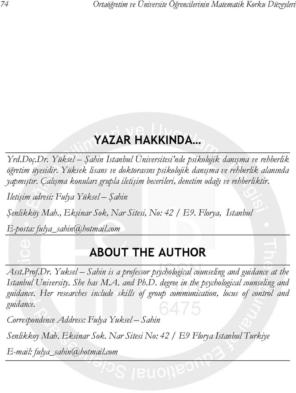 İletişim adresi: Fulya Yüksel Şahin Şenlikköy Mah., Ekşinar Sok, Nar Sitesi, No: 42 / E9. Florya, İstanbul E-posta: fulya_sahin@hotmail.com ABOUT THE AUTHOR Asst.Prof.Dr.
