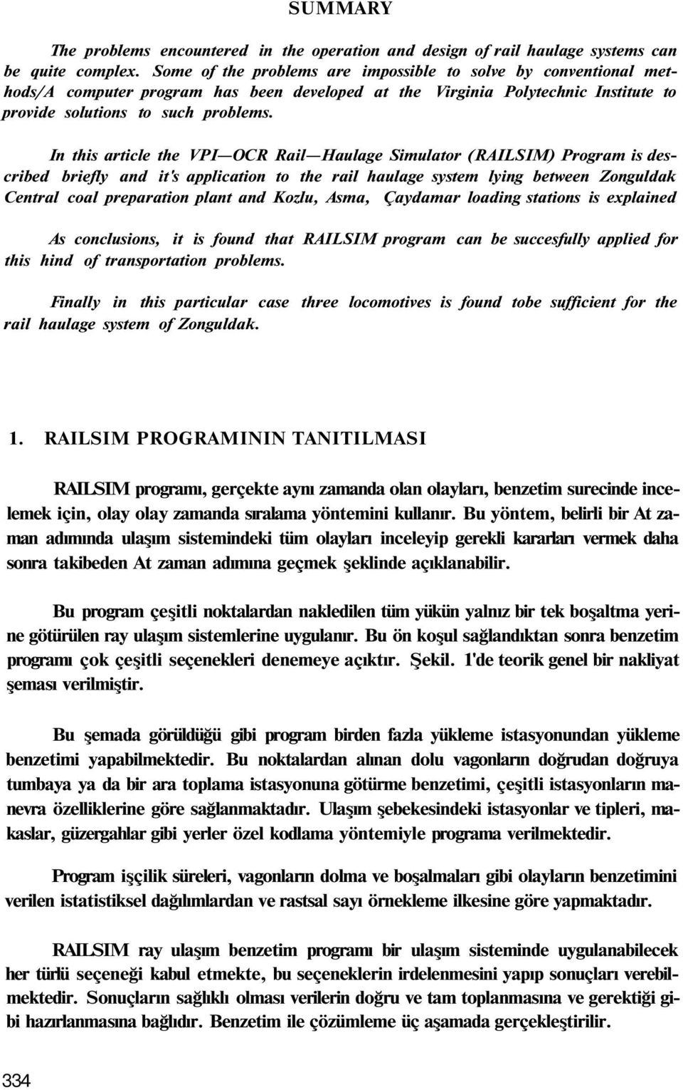 In this article the VPI OCR Rail Haulage Simulator (RAILSIM) Program is described briefly and it's application to the rail haulage system lying between Zonguldak Central coal preparation plant and
