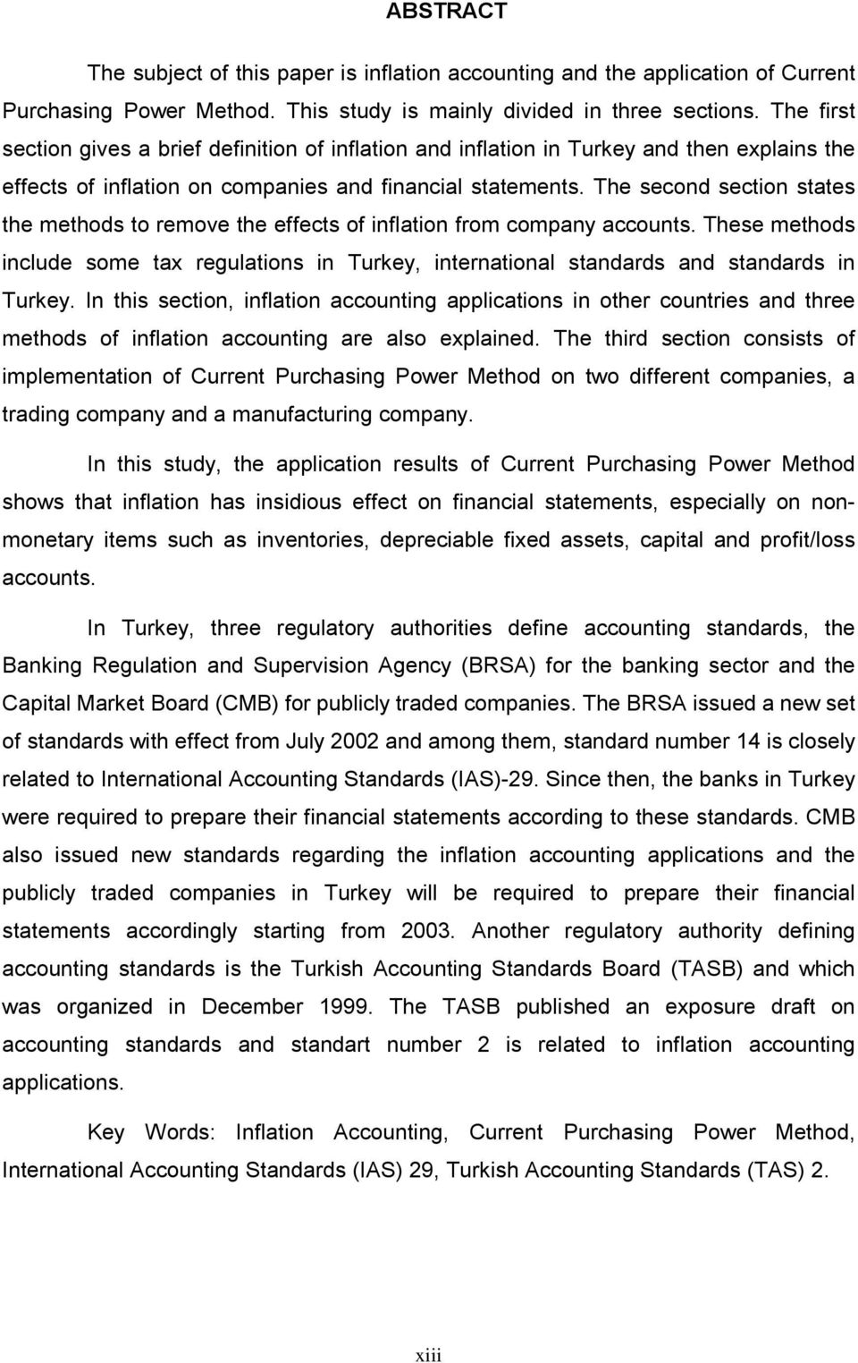 The second section states the methods to remove the effects of inflation from company accounts. These methods include some tax regulations in Turkey, international standards and standards in Turkey.