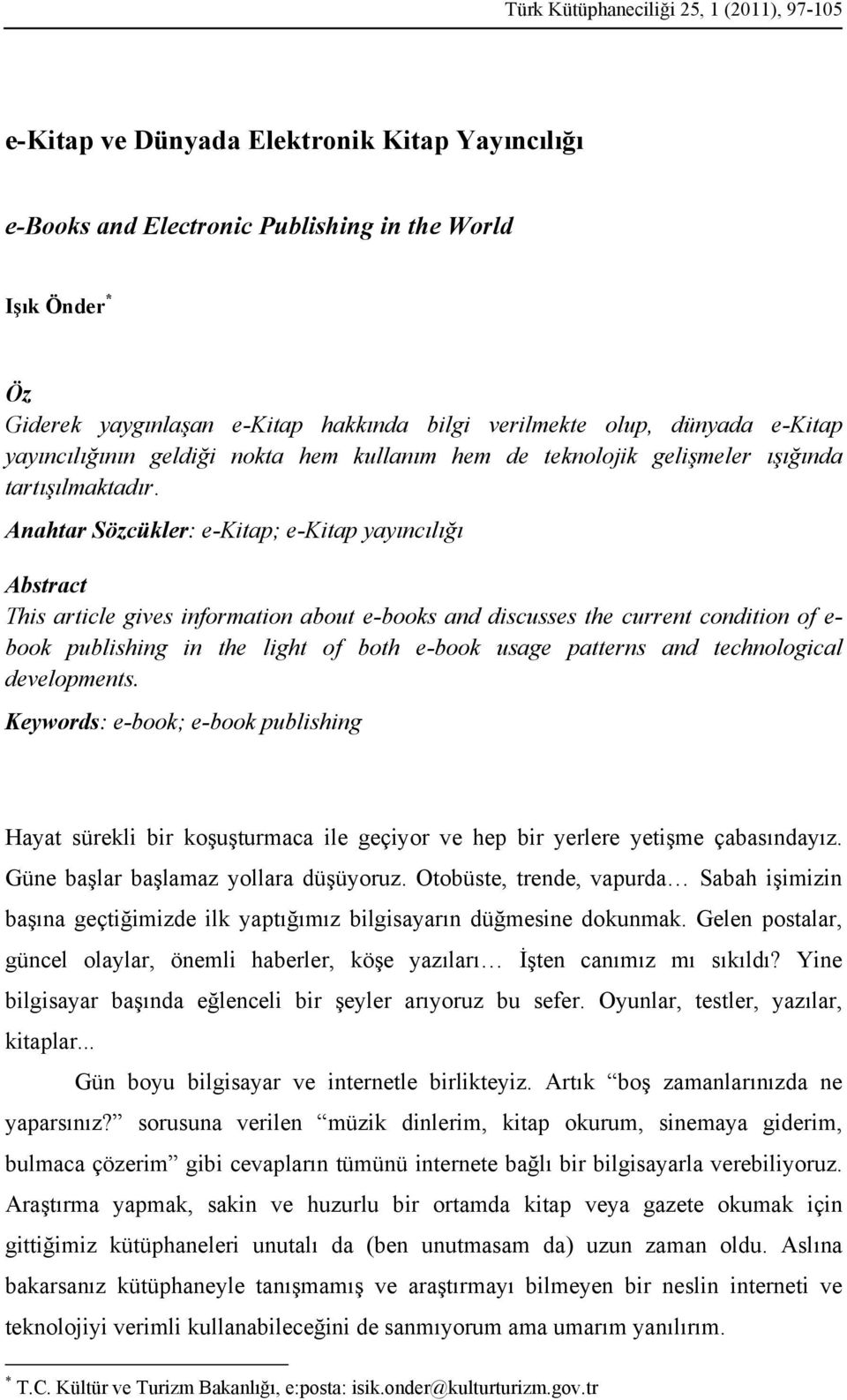 Anahtar Sözcükler: e-kitap; e-kitap yayıncılığı Abstract This article gives information about e-books and discusses the current condition of e- book publishing in the light of both e-book usage