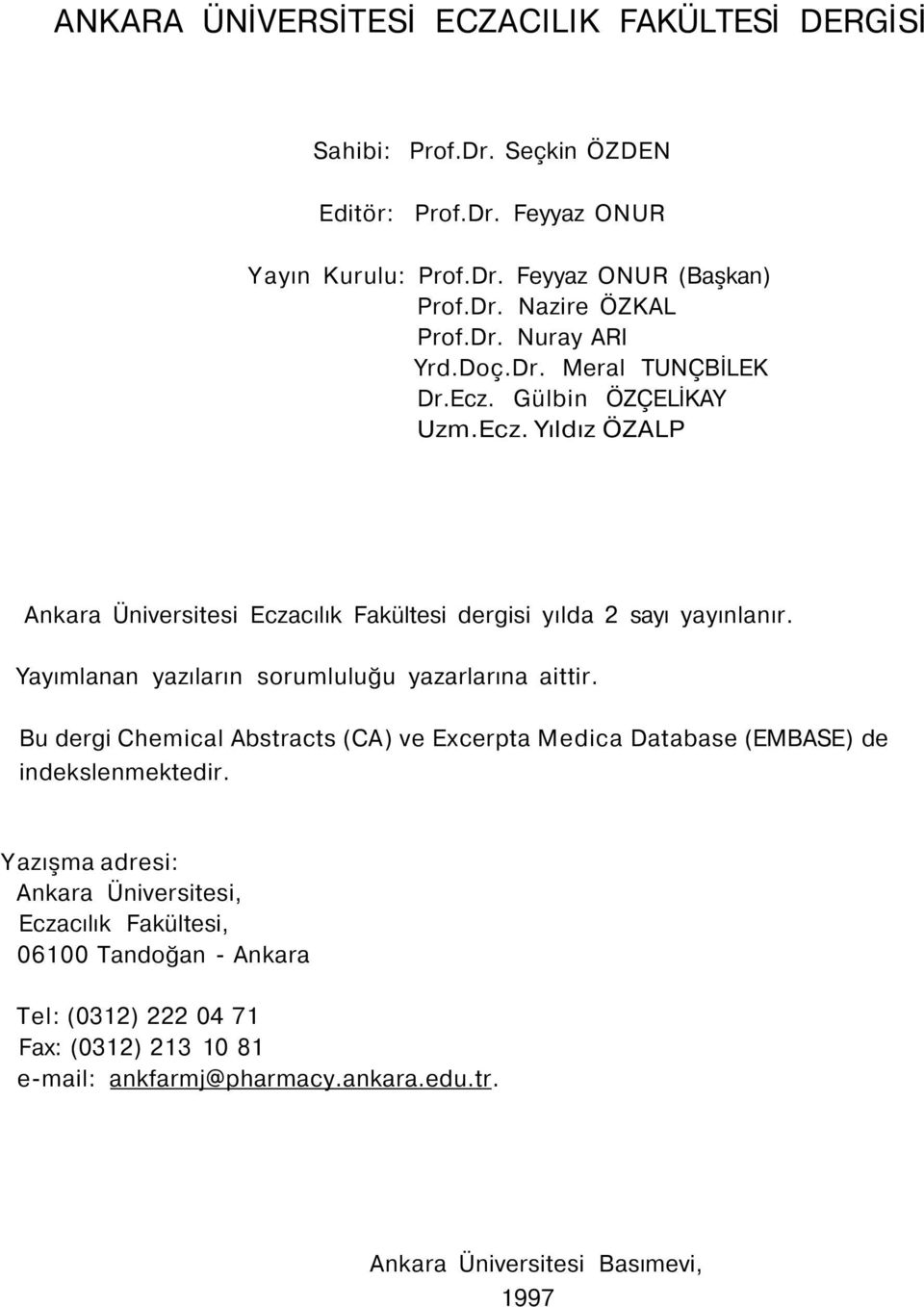 Yayımlanan yazıların sorumluluğu yazarlarına aittir. Bu dergi Chemical Abstracts (CA) ve Excerpta Medica Database (EMBASE) de indekslenmektedir.