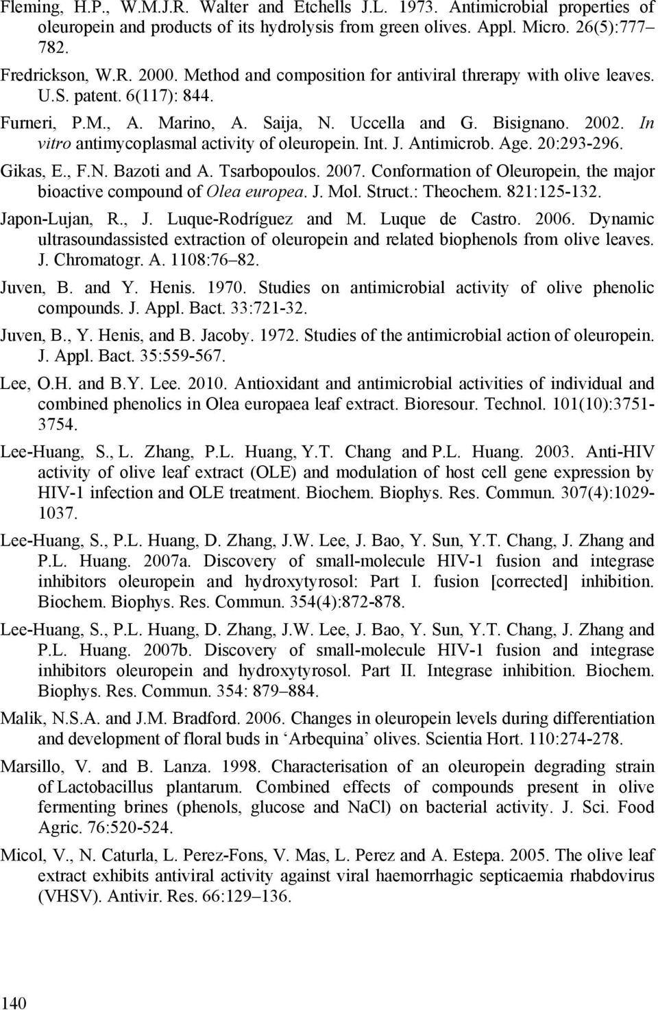In vitro antimycoplasmal activity of oleuropein. Int. J. Antimicrob. Age. 20:293-296. Gikas, E., F.N. Bazoti and A. Tsarbopoulos. 2007.