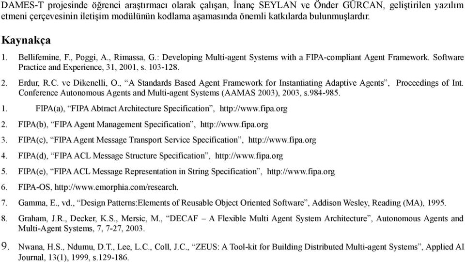 ve Dikenelli, O., A Standards Based Agent Framework for Instantiating Adaptive Agents, Proceedings of Int. Conference Autonomous Agents and Multi-agent Systems (AAMAS 2003), 2003, s.984-985. 1.