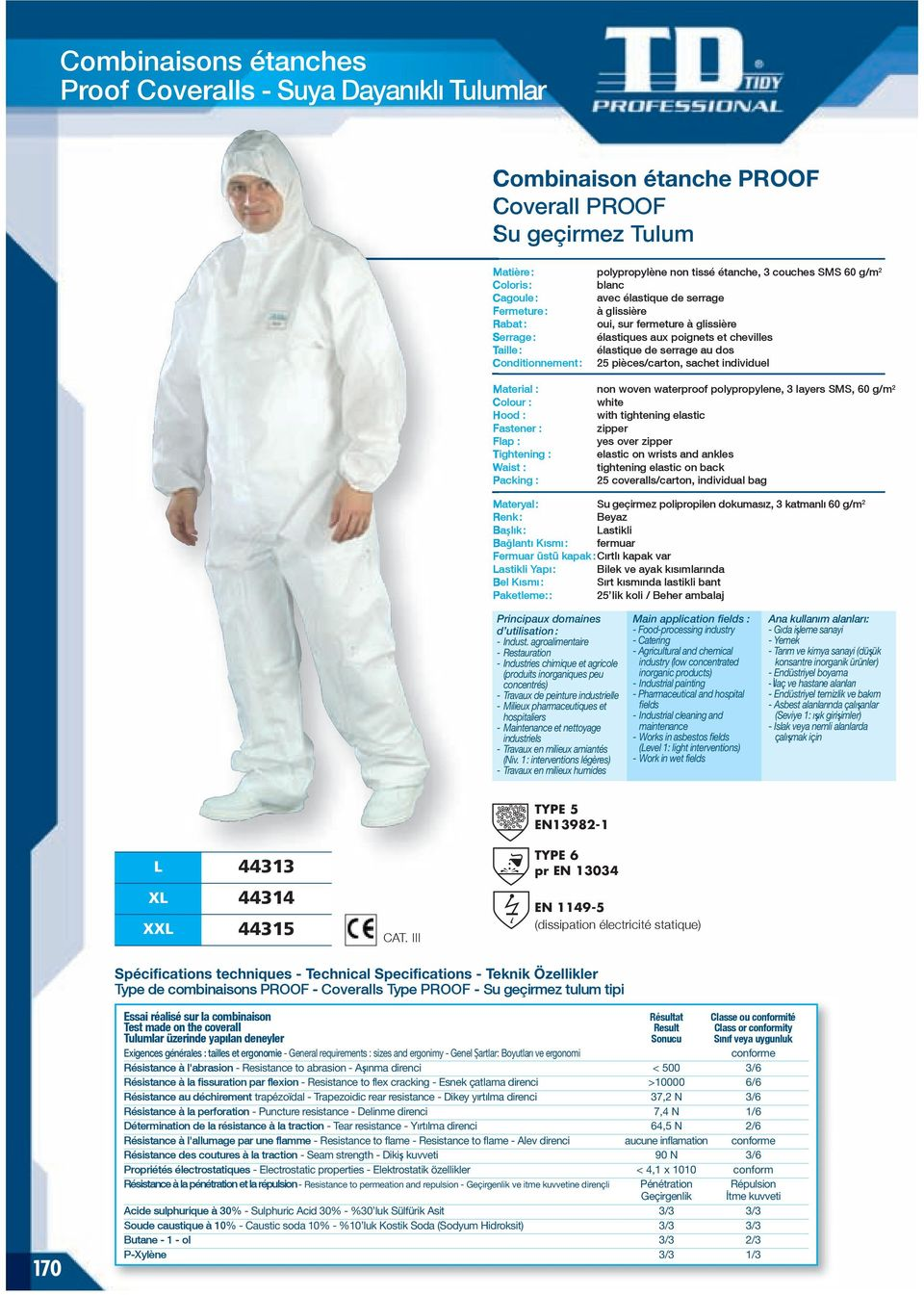 pièces/carton, sachet individuel non woven waterproof polypropylene, 3 layers SMS, 60 g/m 2 Hood : with tightening elastic Fastener : zipper Flap : yes over zipper Tightening : elastic on wrists and
