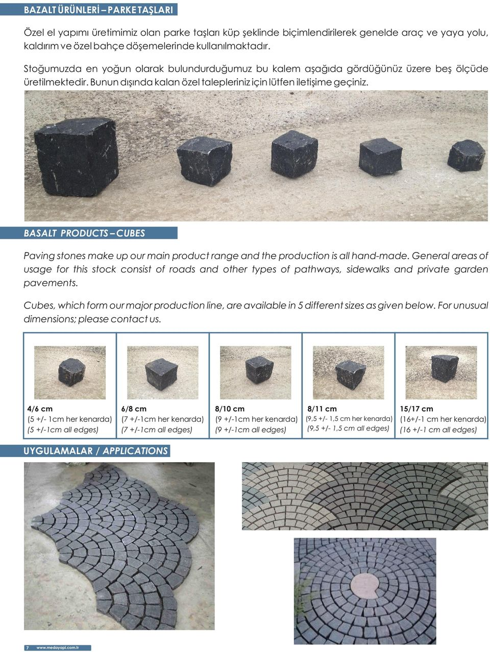 BASALT PRODUCTS CUBES Paving stones make up our main product range and the production is all hand-made.