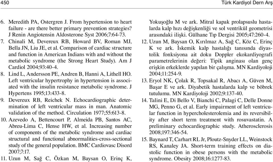 Am J Cardiol 2004;93:40-4. 8. Lind L, Andersson PE, Andren B, Hanni A, Lithell HO. Left ventricular hypertrophy in hypertension is associated with the insulin resistance metabolic syndrome.