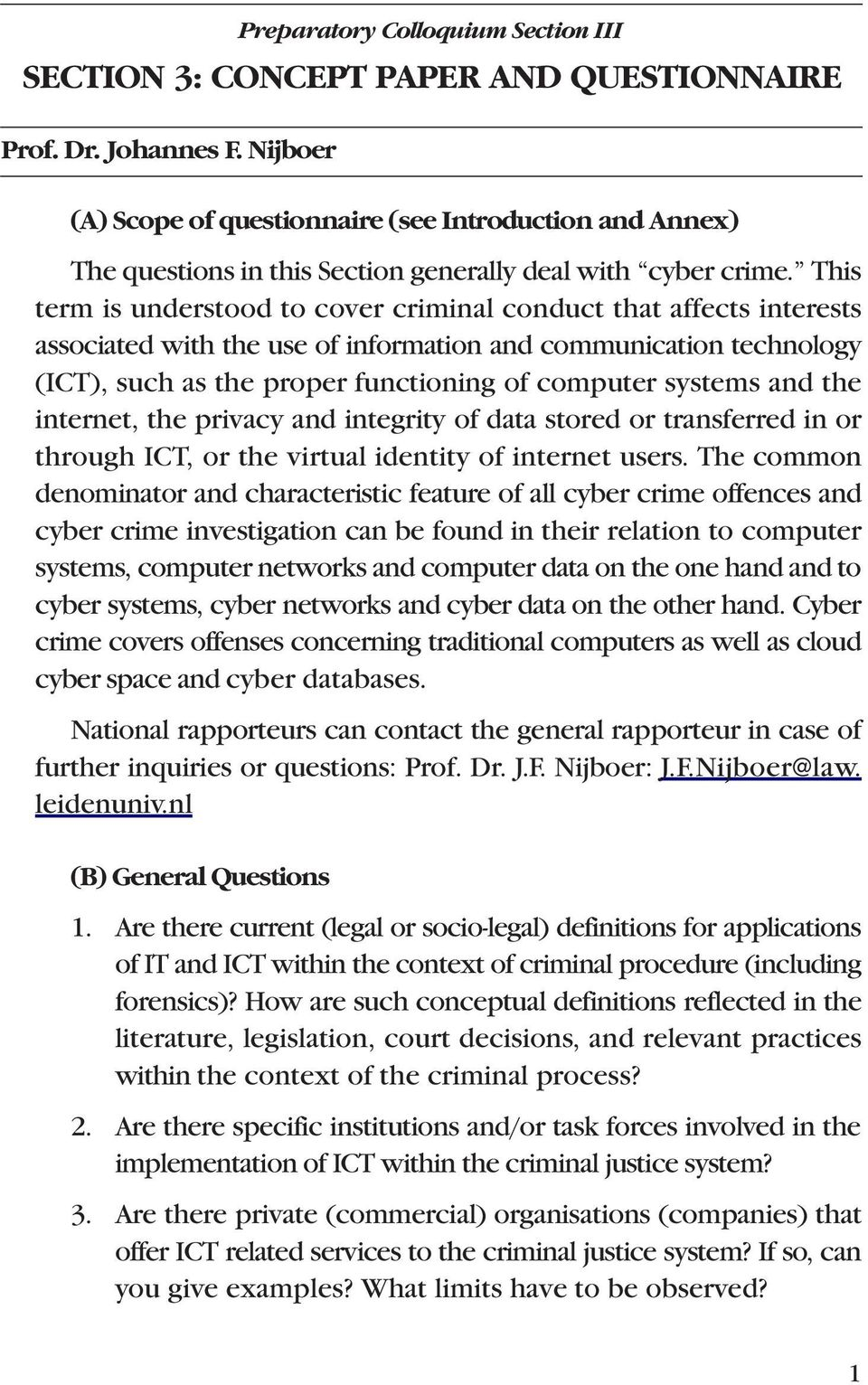 This term is understood to cover criminal conduct that affects interests associated with the use of information and communication technology (ICT), such as the proper functioning of computer systems