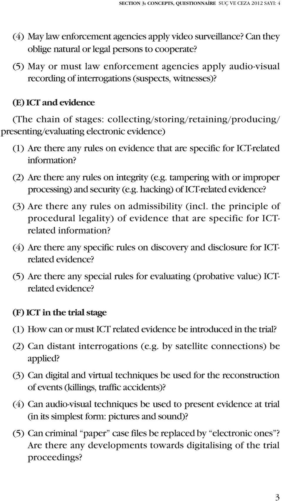 (E) ICT and evidence (The chain of stages: collecting/storing/retaining/producing/ presenting/evaluating electronic evidence) (1) Are there any rules on evidence that are specific for ICT-related