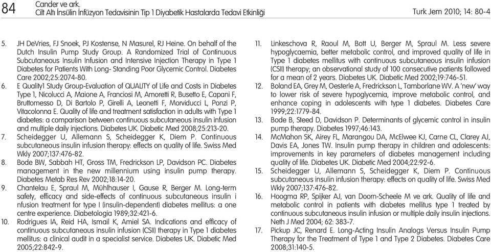 A Randomized Trial of Continuous Subcutaneous Insulin Infusion and Intensive Injection Therapy in Type 1 Diabetes for Patients With Long- Standing Poor Glycemic Control. Diabetes Care 2002;25:2074-80.