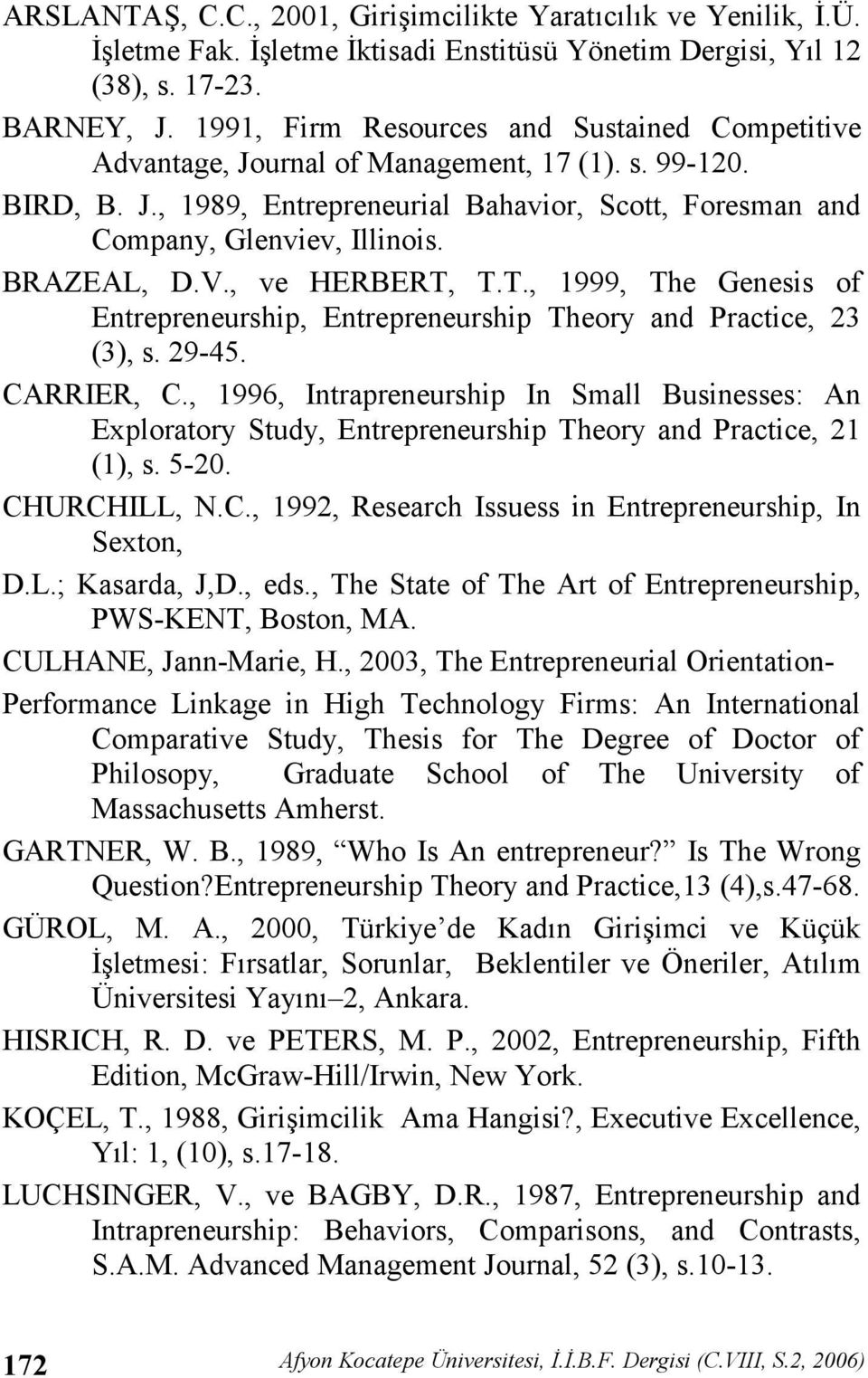 BRAZEAL, D.V., ve HERBERT, T.T., 1999, The Genesis of Entrepreneurship, Entrepreneurship Theory and Practice, 23 (3), s. 29-45. CARRIER, C.