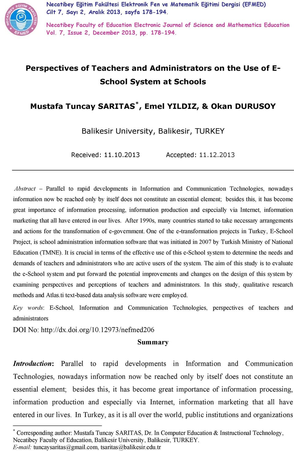 Perspectives of Teachers and Administrators on the Use of E- School System at Schools Mustafa Tuncay SARITAS *, Emel YILDIZ, & Okan DURUSOY Balikesir University, Balikesir, TURKEY Received: 11.10.