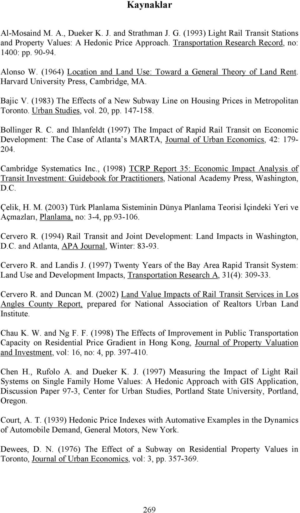 (1983) The Effects of a New Subway Line on Housing Prices in Metropolitan Toronto. Urban Studies, vol. 20, pp. 147-158. Bollinger R. C.