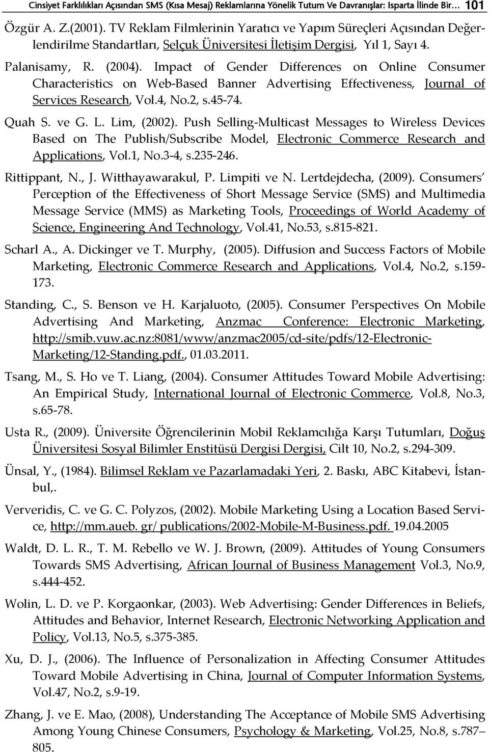 Impact of Gender Differences on Online Consumer Characteristics on Web-Based Banner Advertising Effectiveness, Journal of Services Research, Vol.4, No.2, s.45-74. Quah S. ve G. L. Lim, (2002).