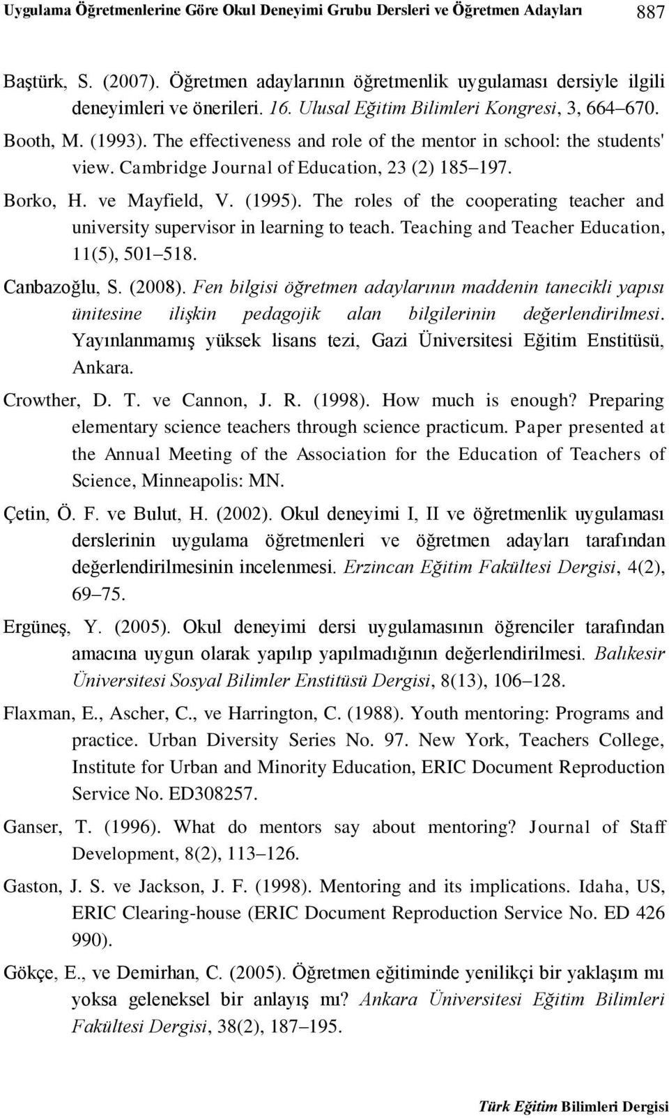 ve Mayfield, V. (1995). The roles of the cooperating teacher and university supervisor in learning to teach. Teaching and Teacher Education, 11(5), 501 518. Canbazoğlu, S. (2008).