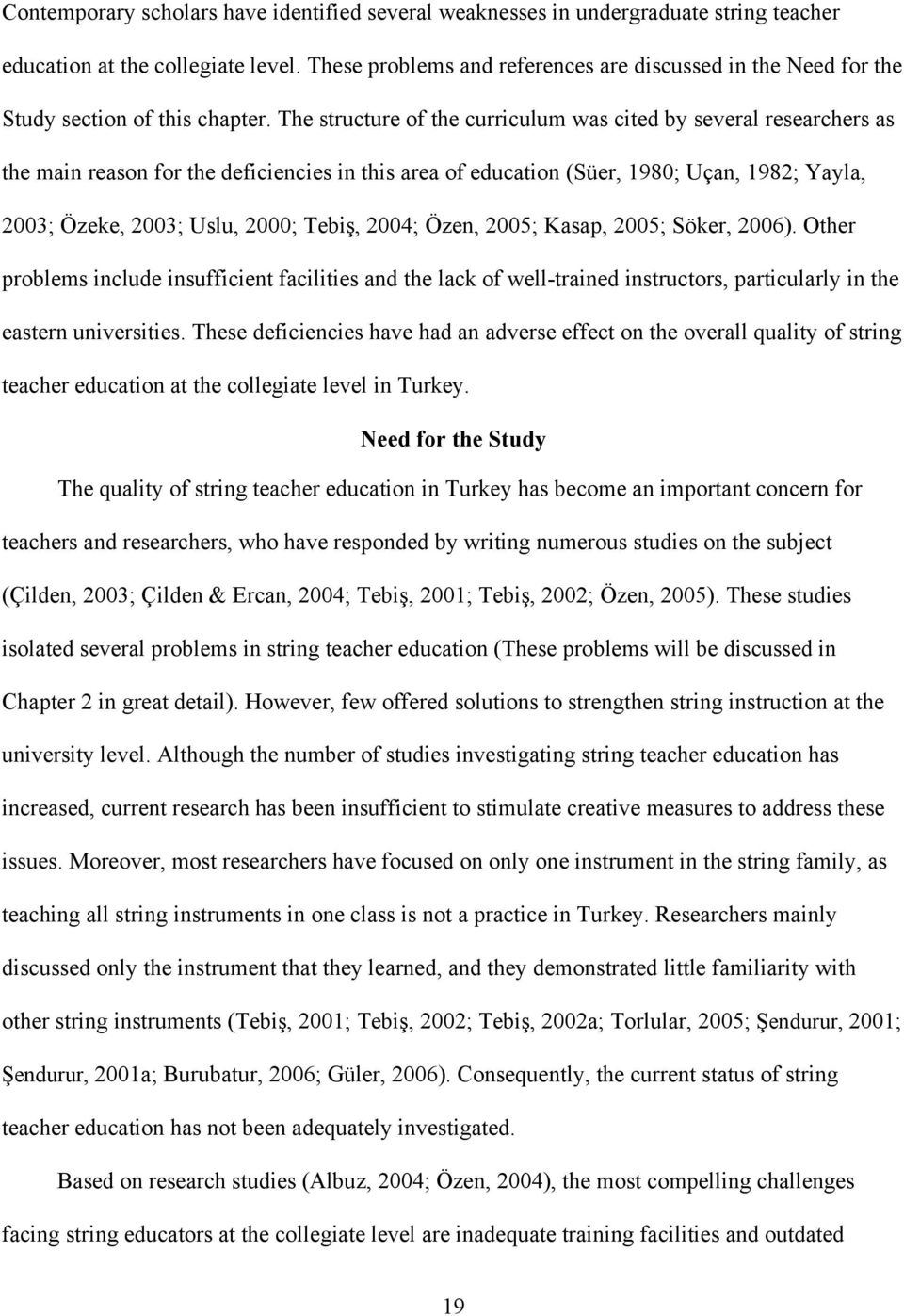 The structure of the curriculum was cited by several researchers as the main reason for the deficiencies in this area of education (Süer, 1980; Uçan, 1982; Yayla, 2003; Özeke, 2003; Uslu, 2000;
